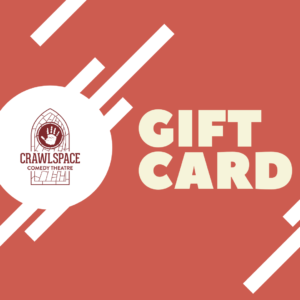 Crawlspace Theatre Gift Card
